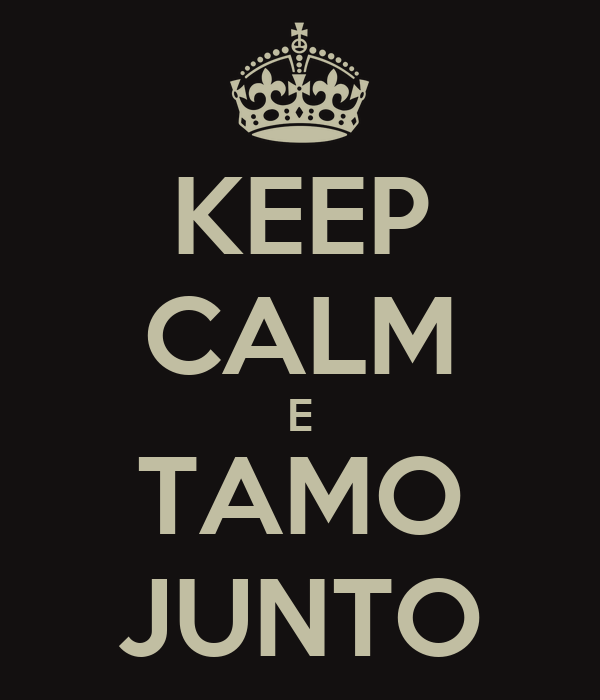 KEEP CALM E TAMO JUNTO
