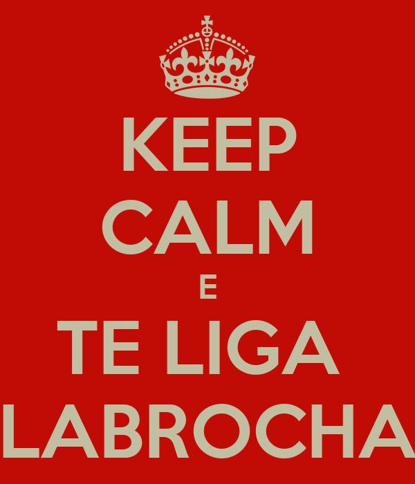 KEEP CALM E TE LIGA  LABROCHA