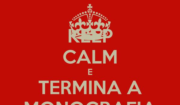 KEEP CALM E TERMINA A MONOGRAFIA
