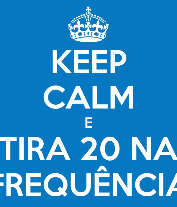 KEEP CALM E TIRA 20 NA FREQUÊNCIA