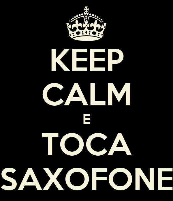 KEEP CALM E TOCA SAXOFONE