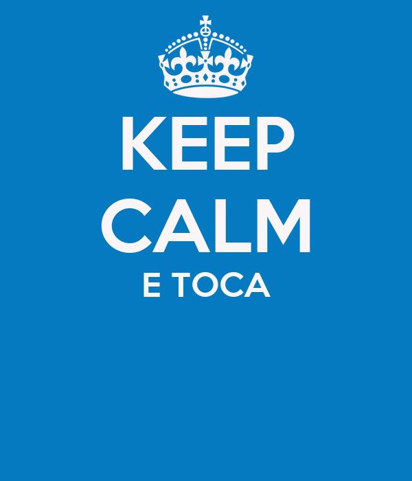 KEEP CALM E TOCA