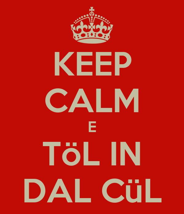 KEEP CALM E TöL IN DAL CüL
