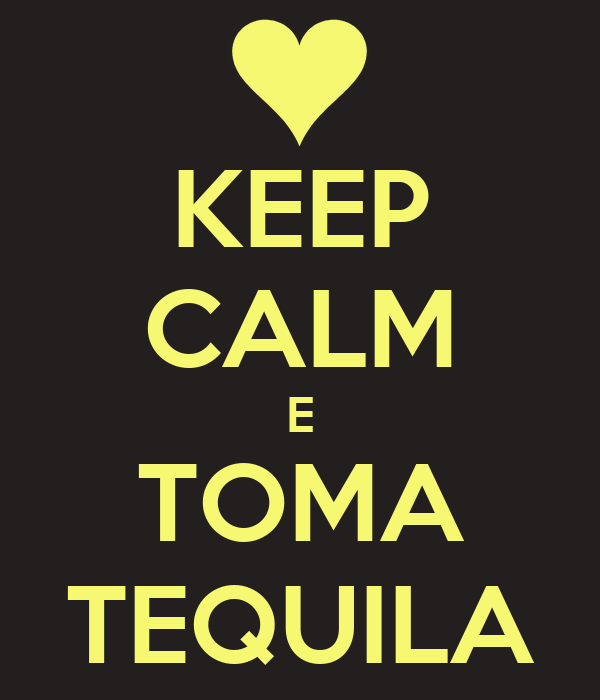 KEEP CALM E TOMA TEQUILA
