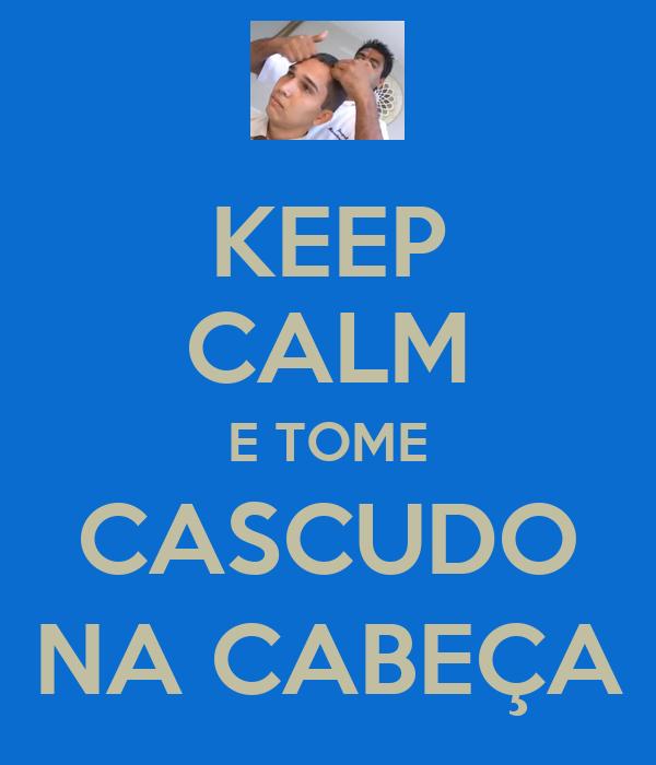 KEEP CALM E TOME CASCUDO NA CABEÇA