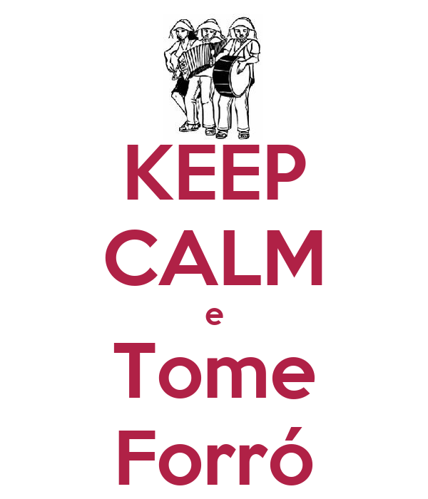 KEEP CALM e Tome Forró