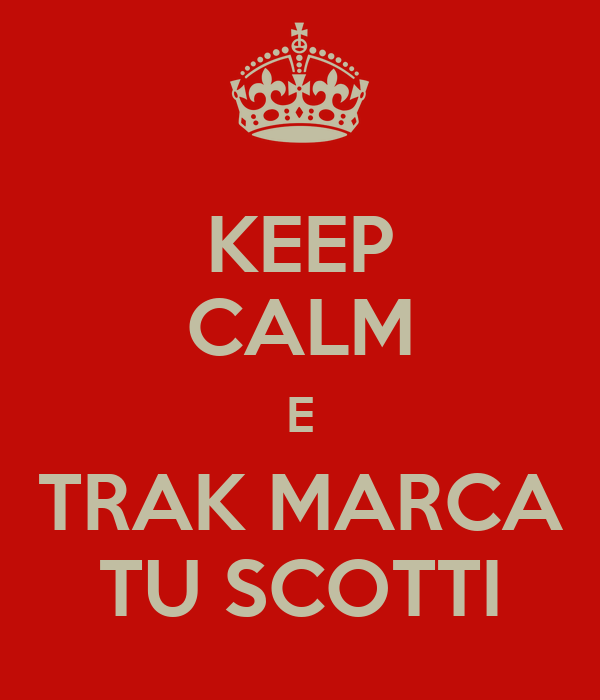 KEEP CALM E TRAK MARCA TU SCOTTI