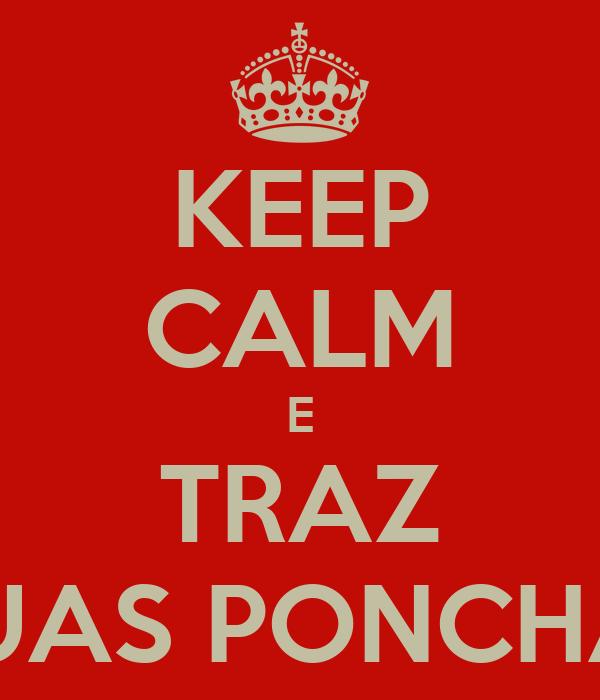 KEEP CALM E TRAZ DUAS PONCHAS