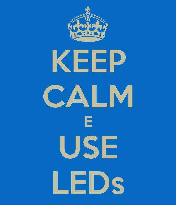 KEEP CALM E USE LEDs