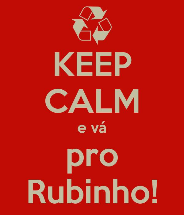 KEEP CALM e vá pro Rubinho!