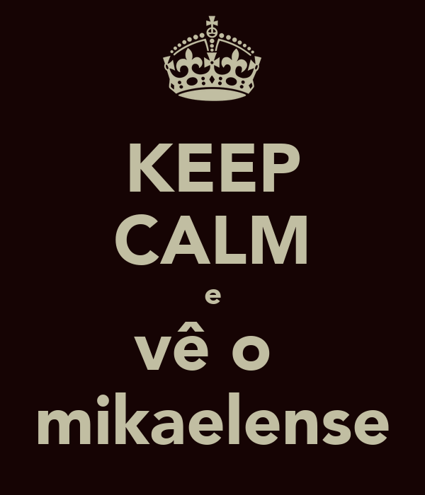 KEEP CALM e vê o  mikaelense