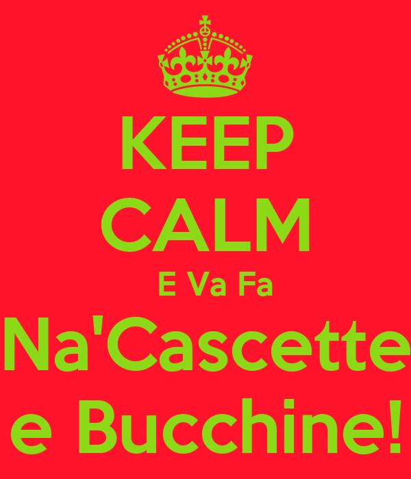 KEEP CALM   E Va Fa  Na'Cascette  e Bucchine!