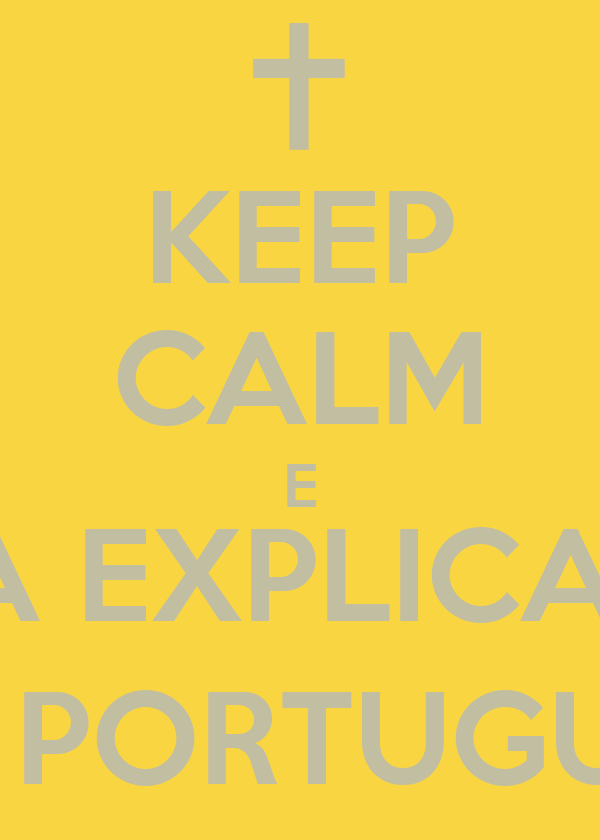 KEEP CALM E VAI À EXPLICAÇÃO DE PORTUGUÊS