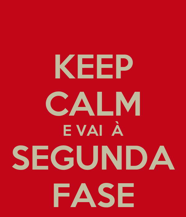 KEEP CALM E VAI  À SEGUNDA FASE
