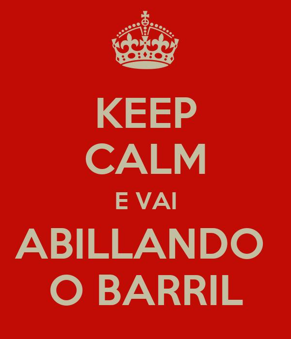 KEEP CALM E VAI ABILLANDO  O BARRIL