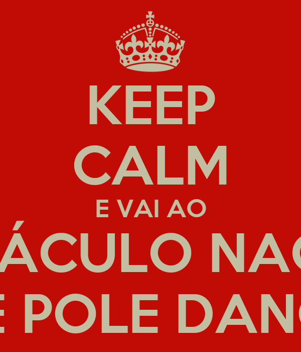 KEEP CALM E VAI AO ESPECTÁCULO NACIONAL DE POLE DANCE
