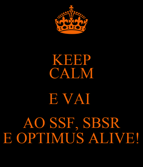 KEEP CALM E VAI  AO SSF, SBSR E OPTIMUS ALIVE!