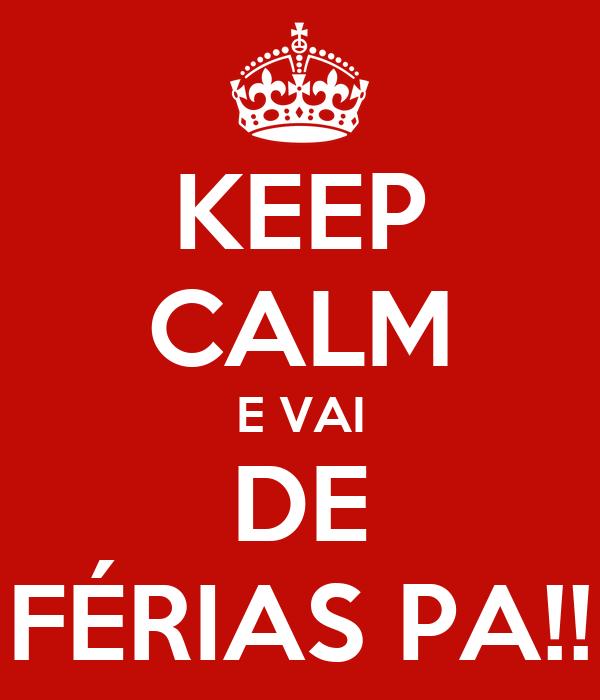 KEEP CALM E VAI DE FÉRIAS PA!!