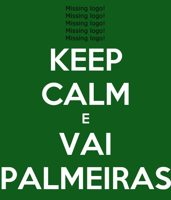 KEEP CALM E VAI PALMEIRAS