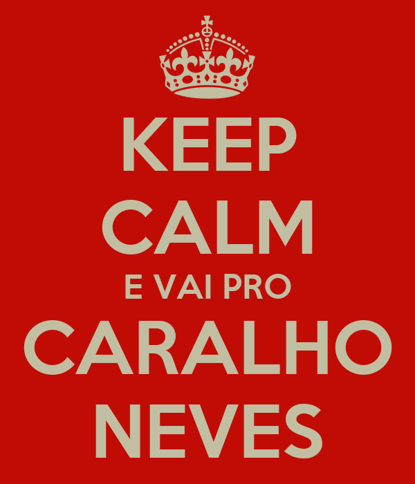 KEEP CALM E VAI PRO CARALHO NEVES