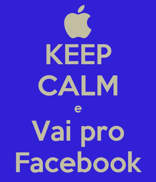 KEEP CALM e Vai pro Facebook