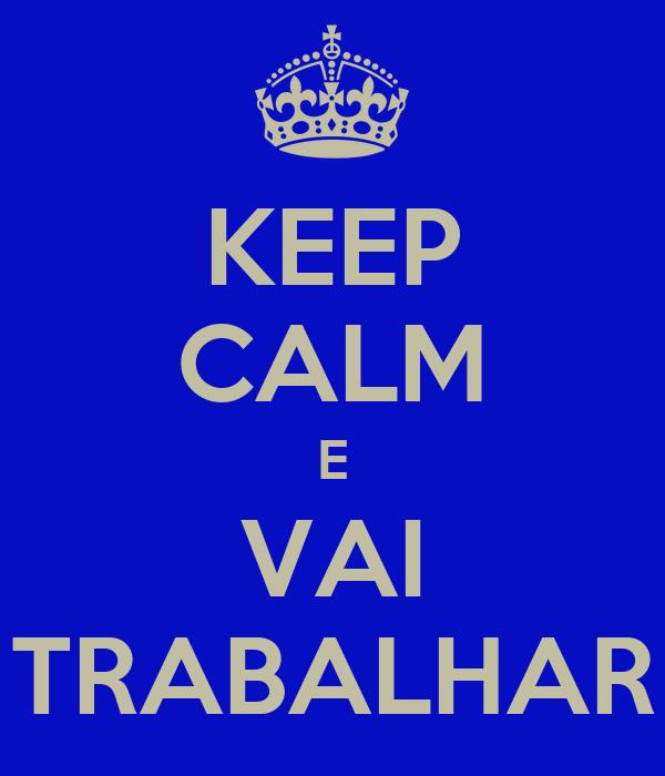 KEEP CALM E VAI TRABALHAR