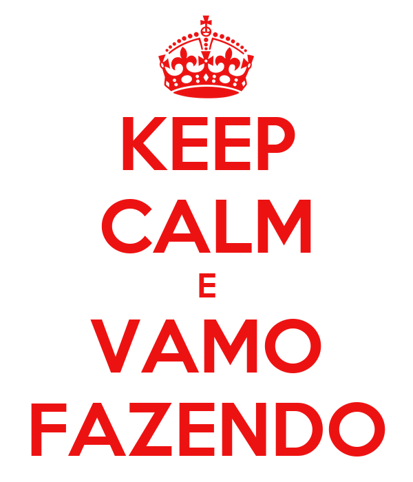 KEEP CALM E VAMO FAZENDO