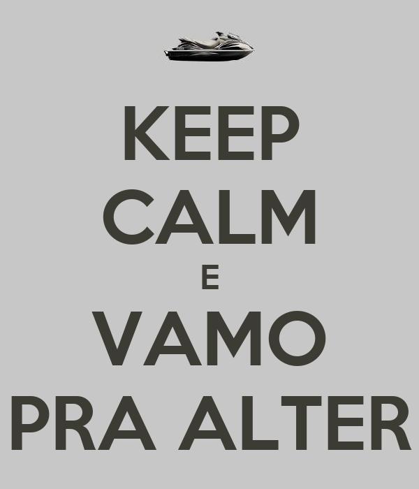 KEEP CALM E VAMO PRA ALTER
