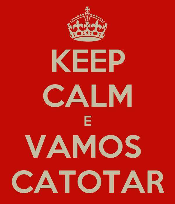 KEEP CALM E VAMOS  CATOTAR