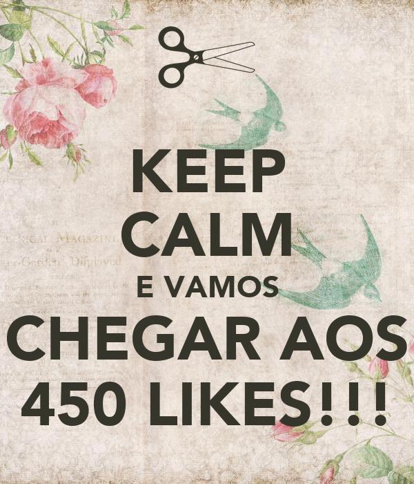 KEEP CALM E VAMOS CHEGAR AOS 450 LIKES!!!