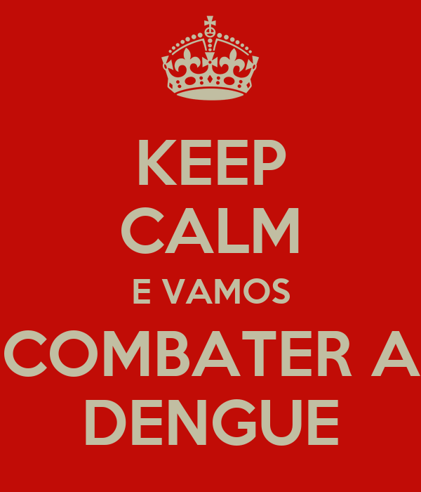 KEEP CALM E VAMOS COMBATER A DENGUE