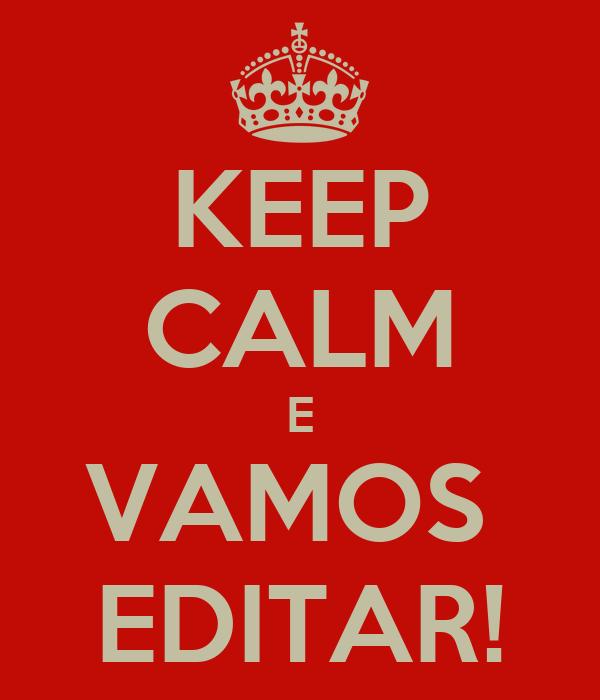 KEEP CALM E VAMOS  EDITAR!