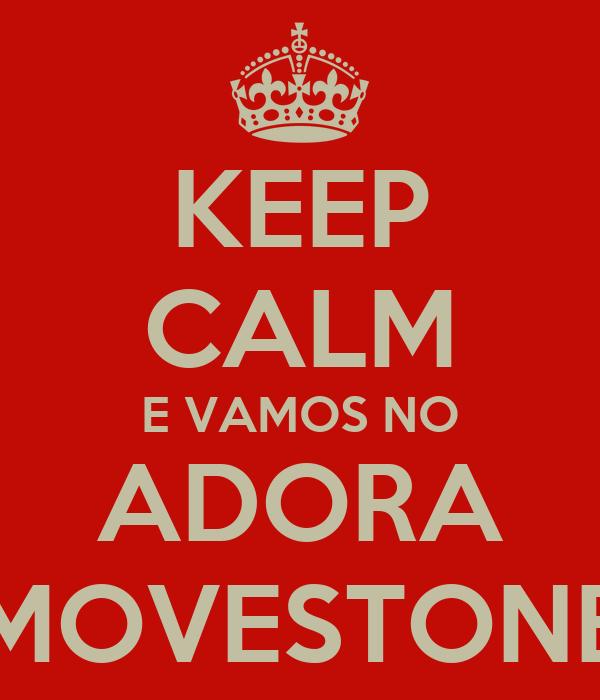 KEEP CALM E VAMOS NO ADORA MOVESTONE
