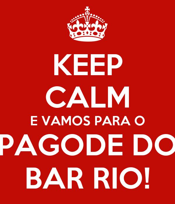 KEEP CALM E VAMOS PARA O PAGODE DO BAR RIO!