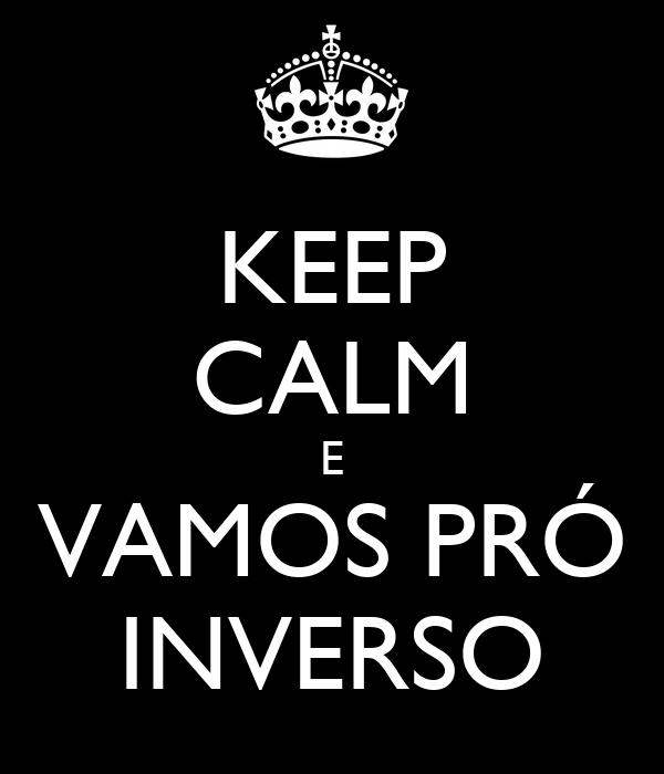 KEEP CALM E VAMOS PRÓ INVERSO