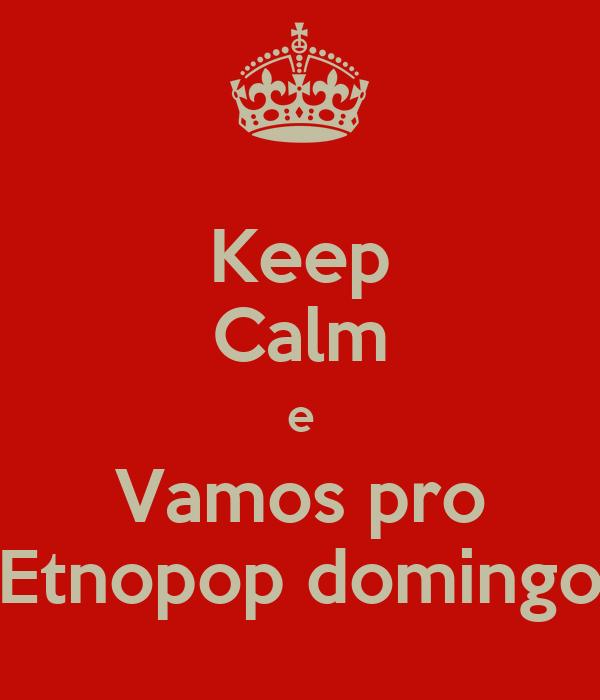 Keep Calm e Vamos pro Etnopop domingo