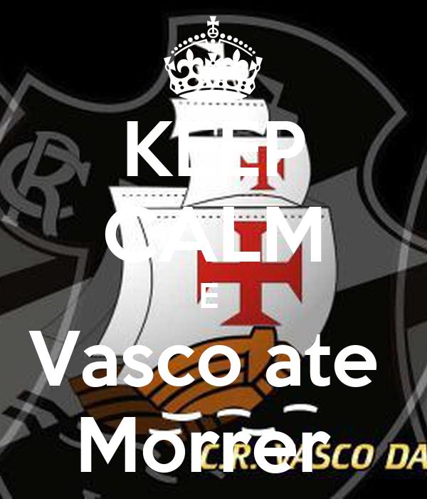 KEEP CALM E  Vasco ate  Morrer