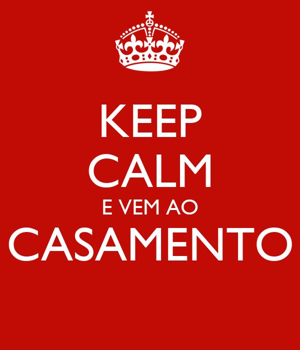 KEEP CALM E VEM AO CASAMENTO
