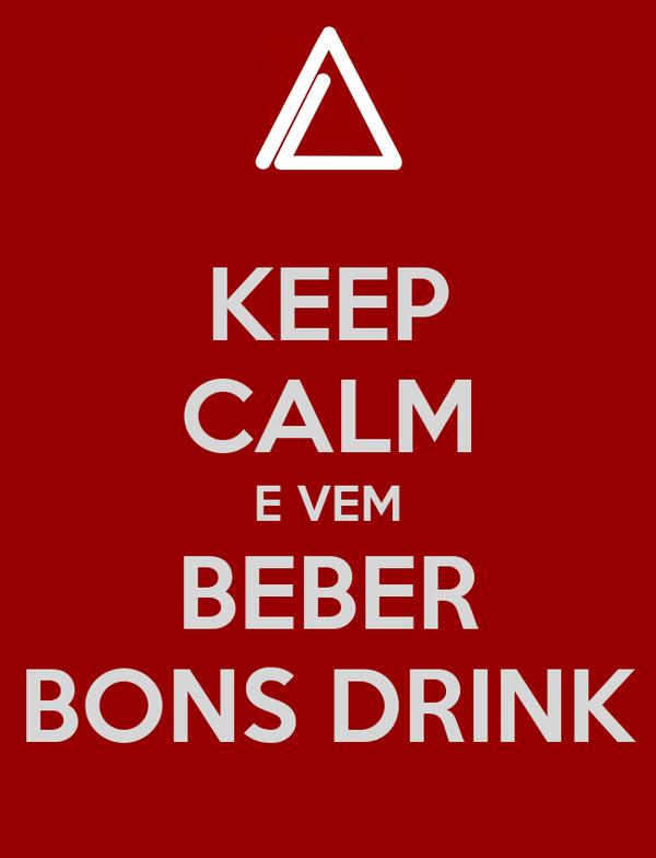 KEEP CALM E VEM BEBER BONS DRINK