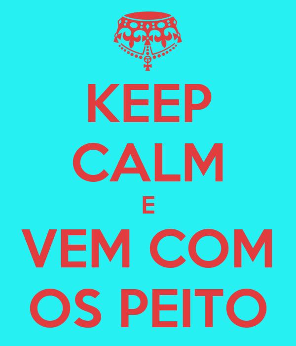 KEEP CALM E VEM COM OS PEITO
