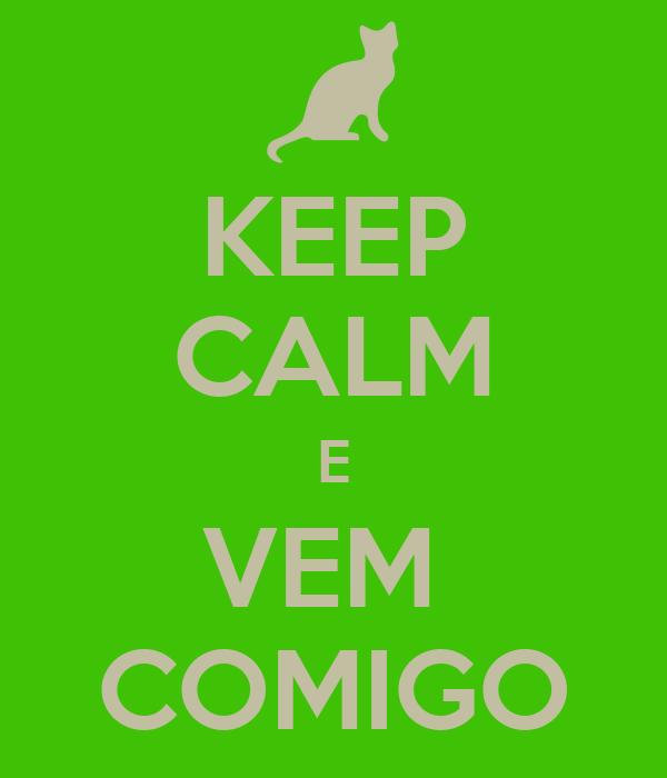 KEEP CALM E VEM  COMIGO