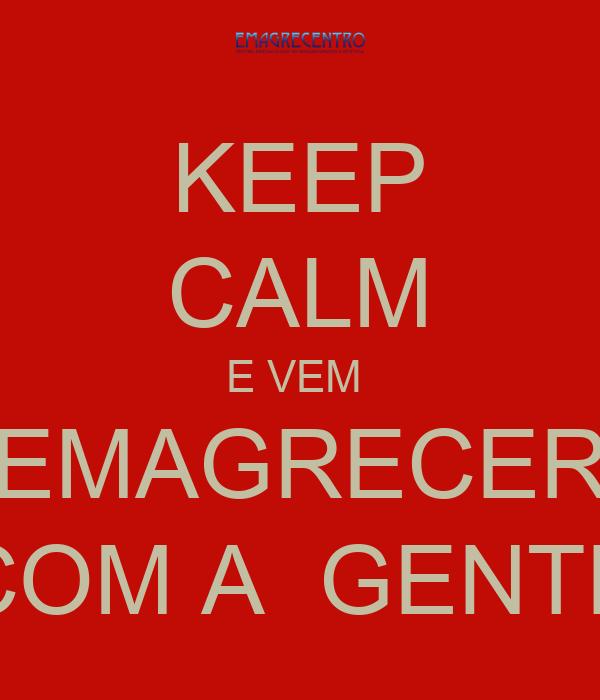 KEEP CALM E VEM  EMAGRECER COM A  GENTE