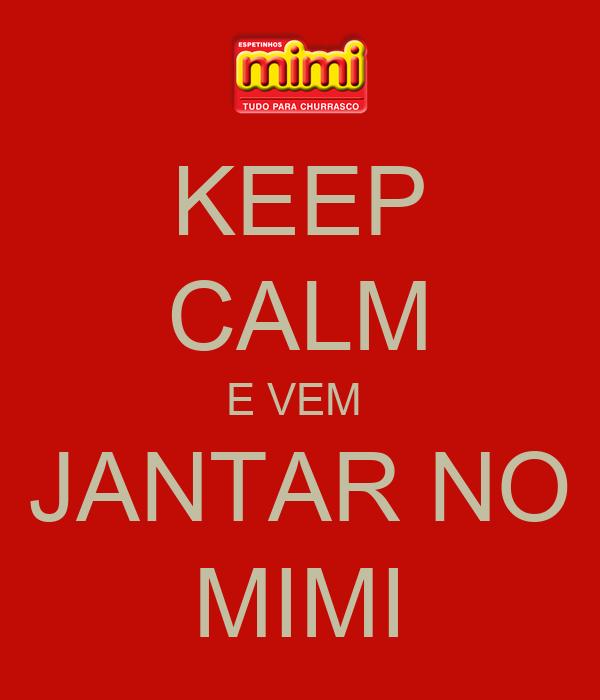 KEEP CALM E VEM  JANTAR NO MIMI