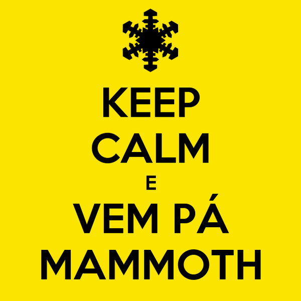 KEEP CALM E VEM PÁ MAMMOTH