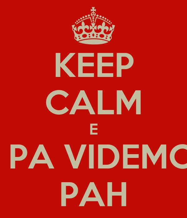 KEEP CALM E VEM PA VIDEMONTE PAH