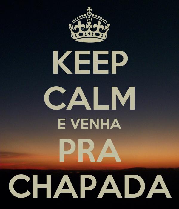 KEEP CALM E VENHA PRA CHAPADA