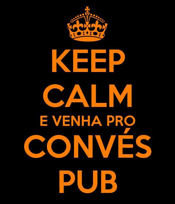 KEEP CALM E VENHA PRO CONVÉS PUB