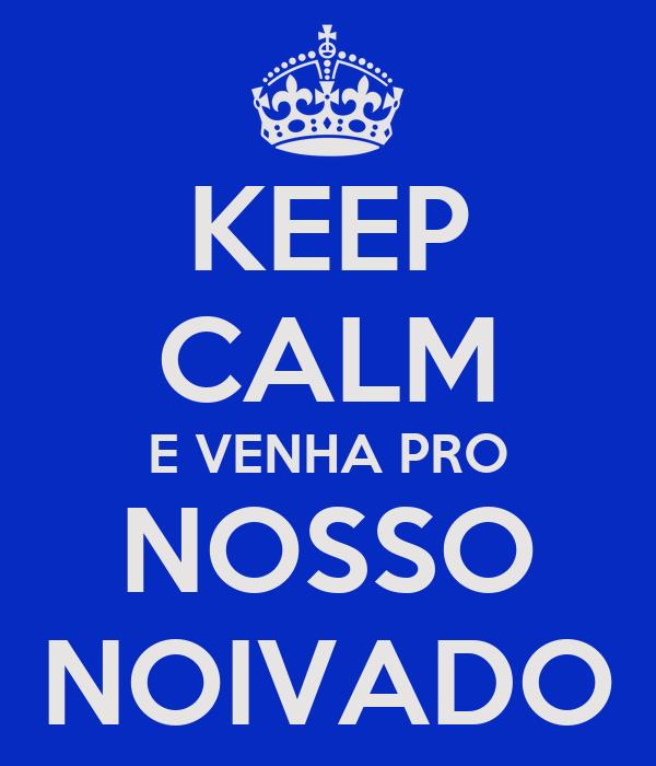 KEEP CALM E VENHA PRO NOSSO NOIVADO