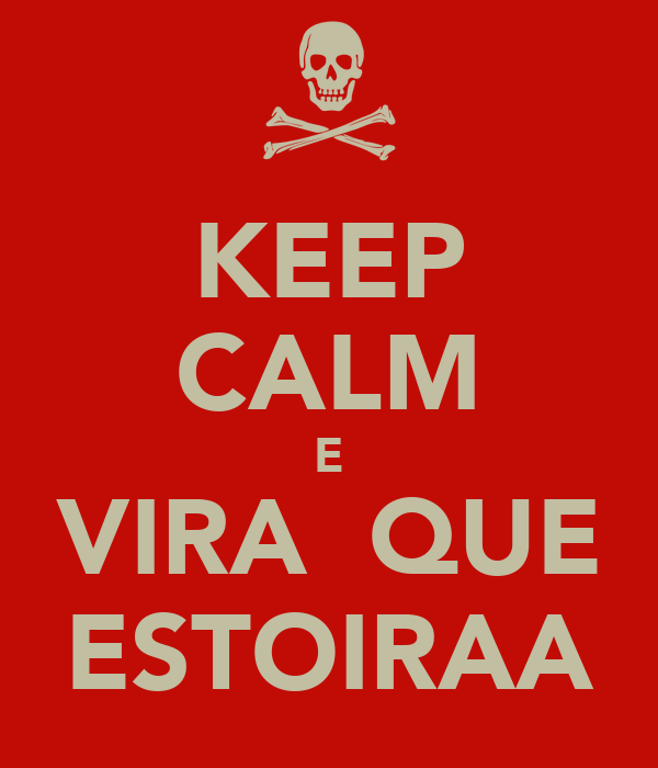 KEEP CALM E VIRA  QUE ESTOIRAA