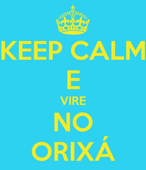KEEP CALM E VIRE NO ORIXÁ